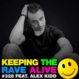 Keeping The Rave Alive Episode 328 feat. Alex Kidd
