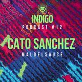INDIGO PODCAST 12   CATO SANCHEZ (MALDELSAUCE)