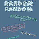 RandomFandom Avsnitt 1 (12/10-16)