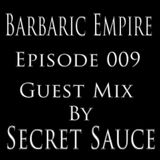 Barbaric Empire 009 (Guest Mix By Secret Sauce)