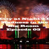City at Night 3.0 Madness in the Big Room - Episode 03