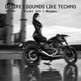 "Sounds Like Techno - Part 30 ""Rush"""
