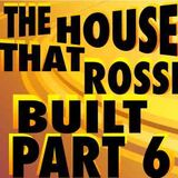 The House That Rossi Built Part 6