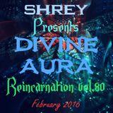 Shrey Pres. Divine Aura - Reincarnation Vol.80