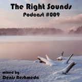 Denis Reshmeda–The Right Sounds Podcast #009