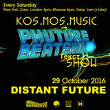 Kos.Mos.Music pres. Phuture Beats Show by Distant Future 29.10.2016