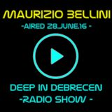 MAURIZIO BELLINI - Italy - DEEP IN DEBRECEN - Radio Show - Aired 28.June.16