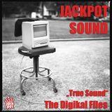 Jackpot Sound - True Sound - The Digikal Files
