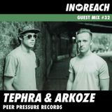 Tephra & Arkoze - In-Reach Guest Mix #32 (Peer Pressure Records)