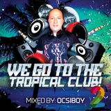 We Go To The Tropical Club 2 mixed by Ocsiboy (2019)