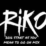 DJ RIKO - 2016 START AS YOU MEAN TO GO ON MIX