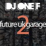@DJOneF Future UK Garage 2: UKG/House Mix @KemetFM