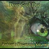 Deep Soul Duo - Ambient & Downtempo Promo Mix 002