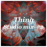 Thing - Studio Mix #2