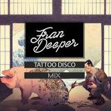 Fran Deeper - TATTOO DISCO - Spa In Disco May Mix