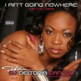 DJ Deltonia Cannon   I AIN'T GOING NOWHERE VOL 3