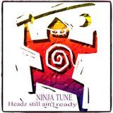 NINJA TUNE - HEADZ STILL AIN'T READY (The Second Coming)