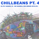 Chillbeans Pt 4 - DJ Fly Agaric 23 (No Hassell Series #1)