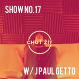 CHUT ZIT RADIO SHOW no.17 guestmix by J PAUL GETTO