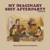 My Imaginary Shit Afterparty - Vol. 27