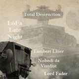 LoFa Late Night (33) - Total Destruction - Nobodi da Vinylist - Lambert Läser & Lord Fader