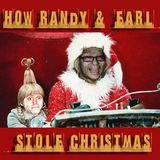 How Randy & Earl Stole Christmas