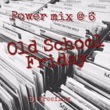 POWER MIX @ 6 OLD SCHOOL FRIDAY 4/5/19
