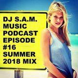 DJ S.A.M. MUSIC PODCAST EPISODE #16 SUMMER 2018