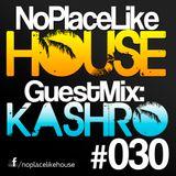No Place Like House #030 - Guest Mix: KASHRO