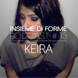 INSIEME DI FORME PODCAST # 13 – KEIRA