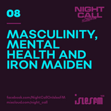NIGHT CALL 08: Masculinity, Mental Health and Iron Maiden