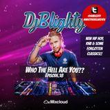 #WhoTheHellAreYou Episode.18 (New RnB, Hip Hop & A Few Old School Classics) Tweet @DJBlighty