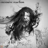 catalyst: excessive reaction