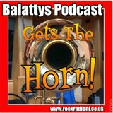 Balattys Podcast. Gets The Horn.