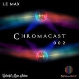 LE MAX ♮ Chromacast002 - [Disco / Groovy House]