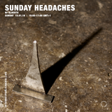 Sunday Headaches w/ Alberto - 13th January 2019