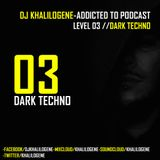 DJ KHALILOGENE-ADDICTED TO PODCAST // DARK TECHNO-LEVEL 03