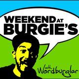 Weekend at Burgie's w/ Wordburglar & DJ Uncle Fes