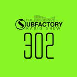 Subfactory Radio #302