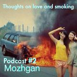 Thoughts On Love & Smoking podcast #2. Mozhgan (We Are Monsters)