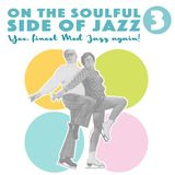 On the soulful side of Jazz 3 – Yes, finest Mod Jazz again!