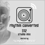 Techno Music | Tom Hades in the Rhythm Convert(ed) Podcast [312] (Studio Mix])