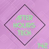 afterhours|tech : Episode 142 - March 21