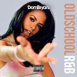 Old School R&B - Follow @DJDOMBRYAN