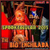 BIG ENCHILADA 89: Spooktacular 2015