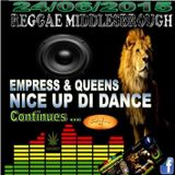 REGGAE MIDDLESBROUGH NICE UP DI DANCE (Various Empress & Queens) 24/6/2015