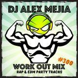 Work Out Mix 300 - Dj Alex Mejia