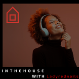 IN THE HOUSE with Ladyrednails 9-7-17