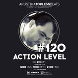 Action Level - Akustika Topless Beats 120 - March 2018