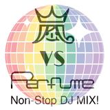 嵐 VS Perfume Non-Stop DJ MIX Vol.1